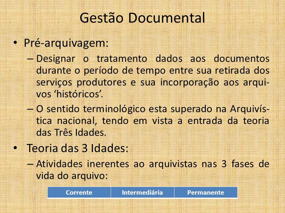 Gestão Documental Pré-arquivagem: – Designar o tratamento dados aos documentos durante o período de tempo entre sua retirada dos serviços produtores e sua incorporação aos arqui- vos históricos.