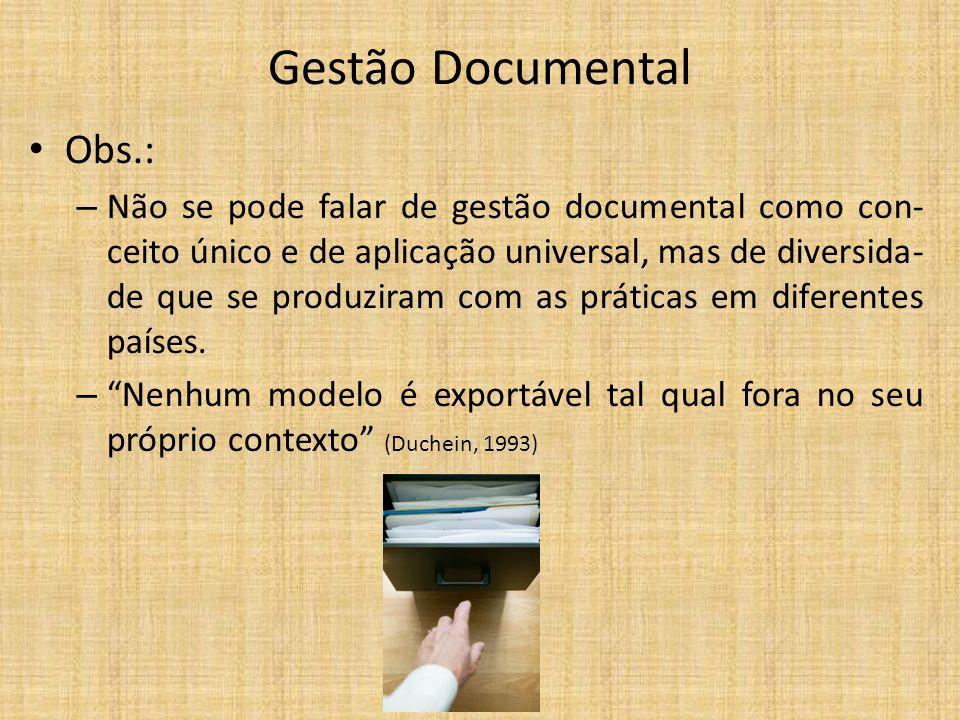 Gestão Documental Obs.: – Não se pode falar de gestão documental como con- ceito único e de aplicação universal, mas de diversida- de que se produziram com as práticas em diferentes países.