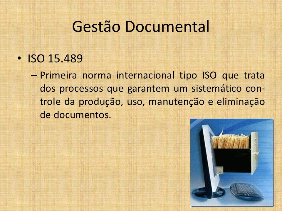 Gestão Documental ISO 15.489 – Primeira norma internacional tipo ISO que trata dos processos que garantem um sistemático con- trole da produção, uso, manutenção e eliminação de documentos.