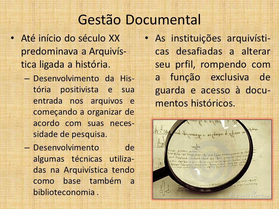 Gestão Documental Até início do século XX predominava a Arquivís- tica ligada a história.
