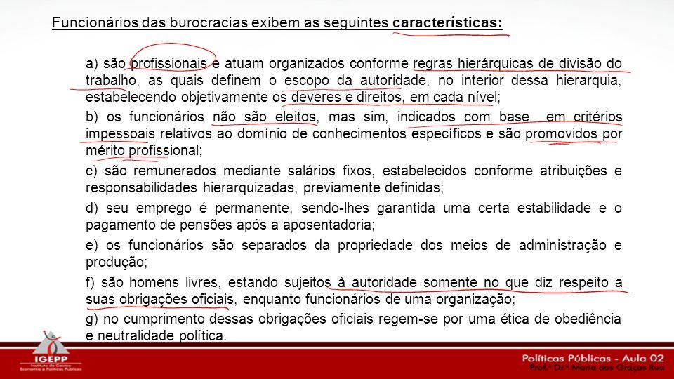 Funcionários das burocracias exibem as seguintes características: a) são profissionais e atuam organizados conforme regras hierárquicas de divisão do