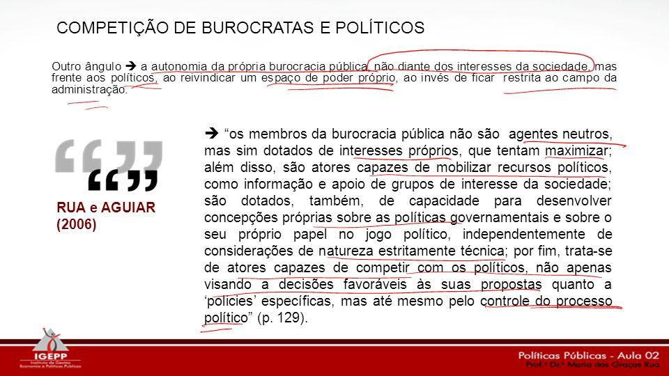 Outro ângulo a autonomia da própria burocracia pública, não diante dos interesses da sociedade, mas frente aos políticos, ao reivindicar um espaço de