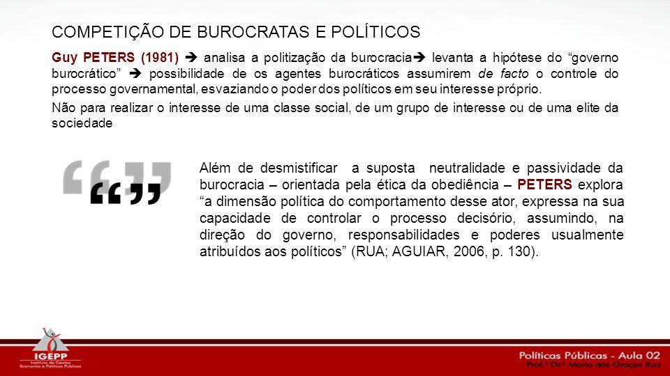 Guy PETERS (1981) analisa a politização da burocracia levanta a hipótese do governo burocrático possibilidade de os agentes burocráticos assumirem de
