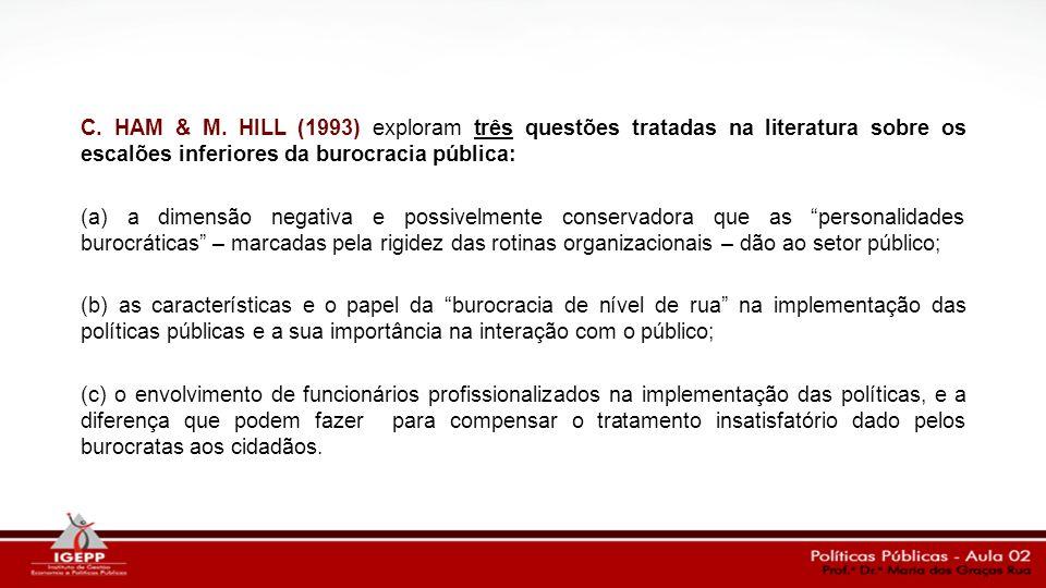 C. HAM & M. HILL (1993) exploram três questões tratadas na literatura sobre os escalões inferiores da burocracia pública: (a) a dimensão negativa e po