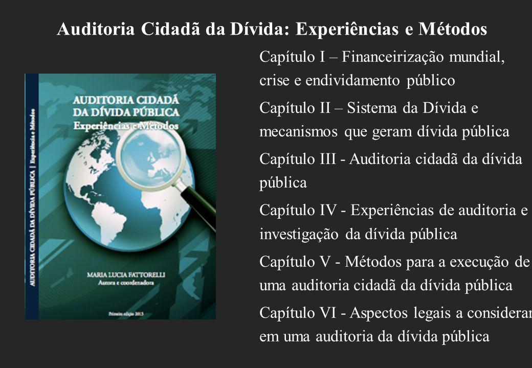 Capítulo I – Financeirização mundial, crise e endividamento público Capítulo II – Sistema da Dívida e mecanismos que geram dívida pública Capítulo III - Auditoria cidadã da dívida pública Capítulo IV - Experiências de auditoria e investigação da dívida pública Capítulo V - Métodos para a execução de uma auditoria cidadã da dívida pública Capítulo VI - Aspectos legais a considerar em uma auditoria da dívida pública Auditoria Cidadã da Dívida: Experiências e Métodos