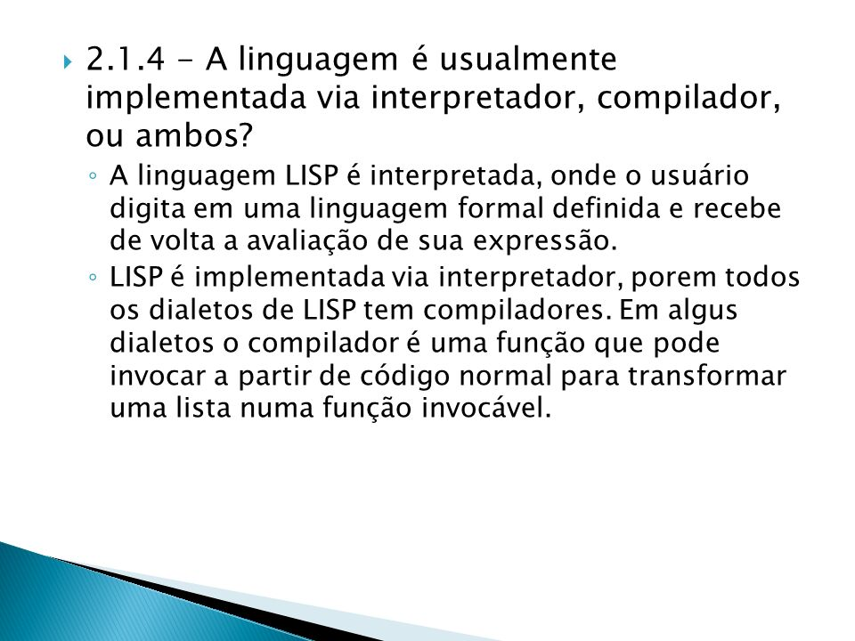 2.1.4 - A linguagem é usualmente implementada via interpretador, compilador, ou ambos.