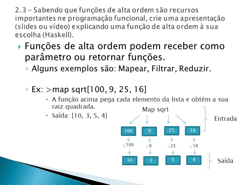 Funções de alta ordem podem receber como parâmetro ou retornar funções.