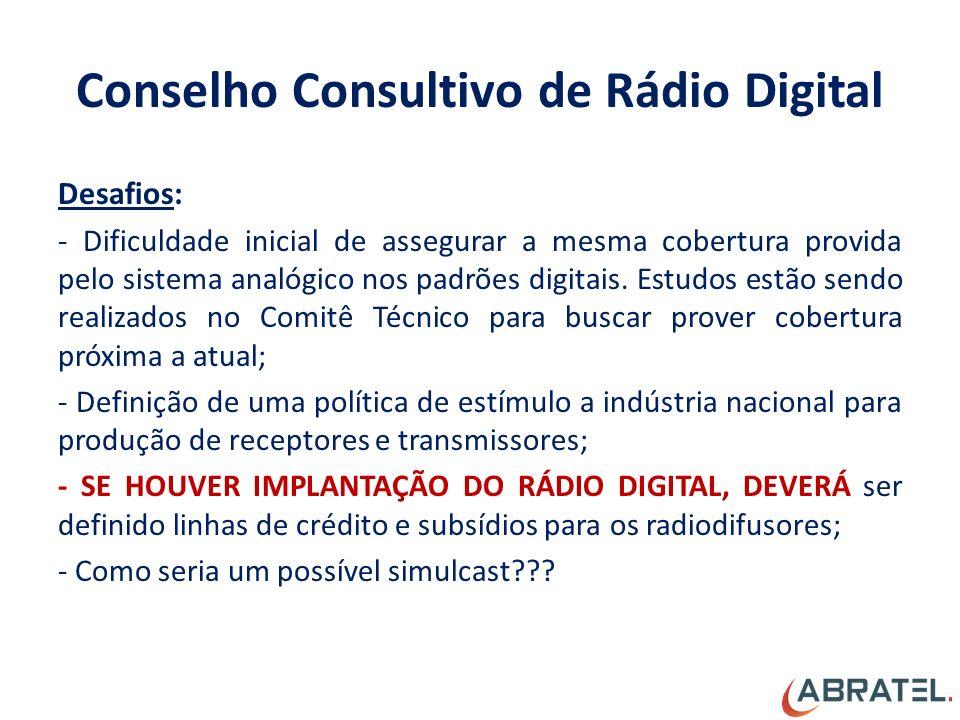 Conselho Consultivo de Rádio Digital Desafios: - Dificuldade inicial de assegurar a mesma cobertura provida pelo sistema analógico nos padrões digitais.