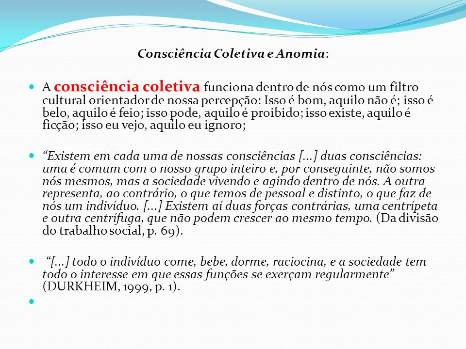 Consciência Coletiva e Anomia: A consciência coletiva funciona dentro de nós como um filtro cultural orientador de nossa percepção: Isso é bom, aquilo