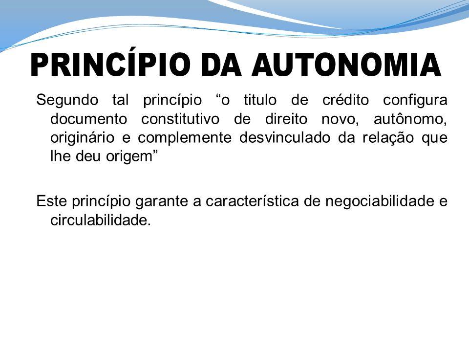 Segundo tal princípio o titulo de crédito configura documento constitutivo de direito novo, autônomo, originário e complemente desvinculado da relação