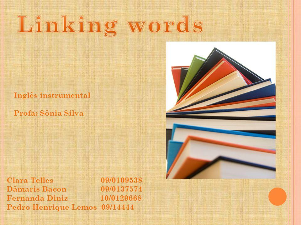 As linking words são as conjunções do Inglês que servem para fazer relação entre as ideias e informações expressadas em uma frase.