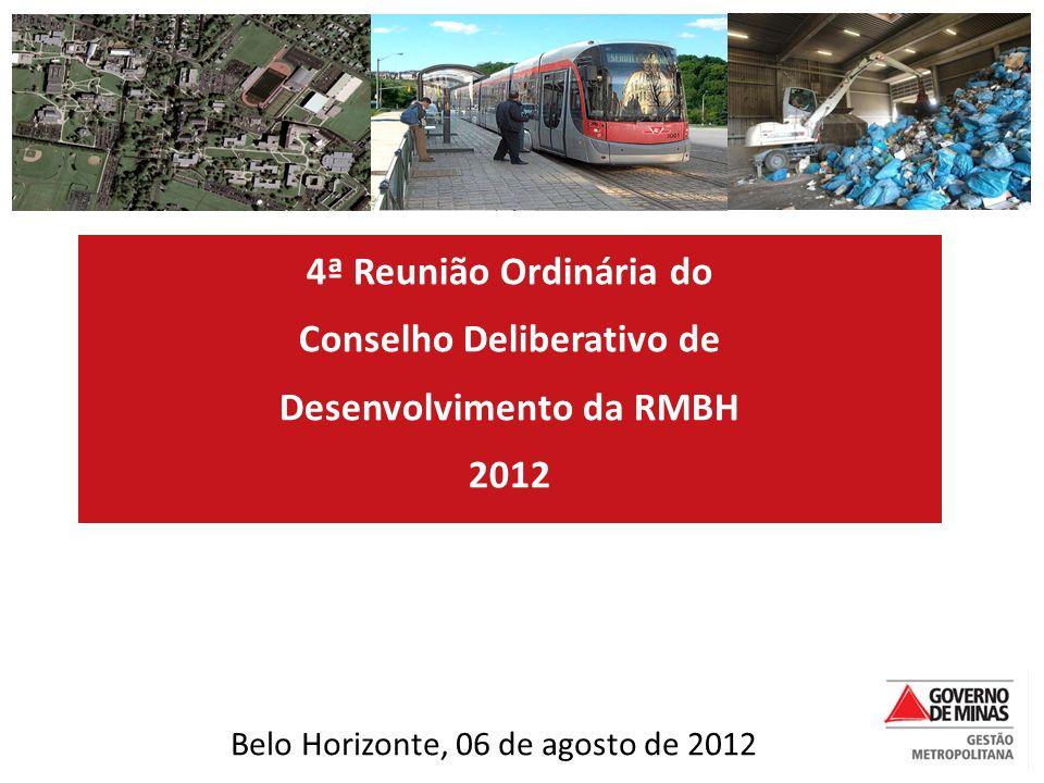 4ª Reunião Ordinária do Conselho Deliberativo de Desenvolvimento da RMBH 2012 Belo Horizonte, 06 de agosto de 2012