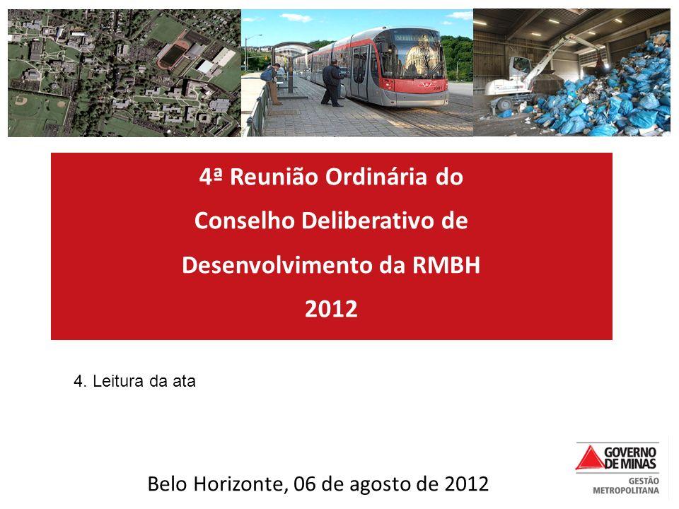 4ª Reunião Ordinária do Conselho Deliberativo de Desenvolvimento da RMBH 2012 4. Leitura da ata Belo Horizonte, 06 de agosto de 2012