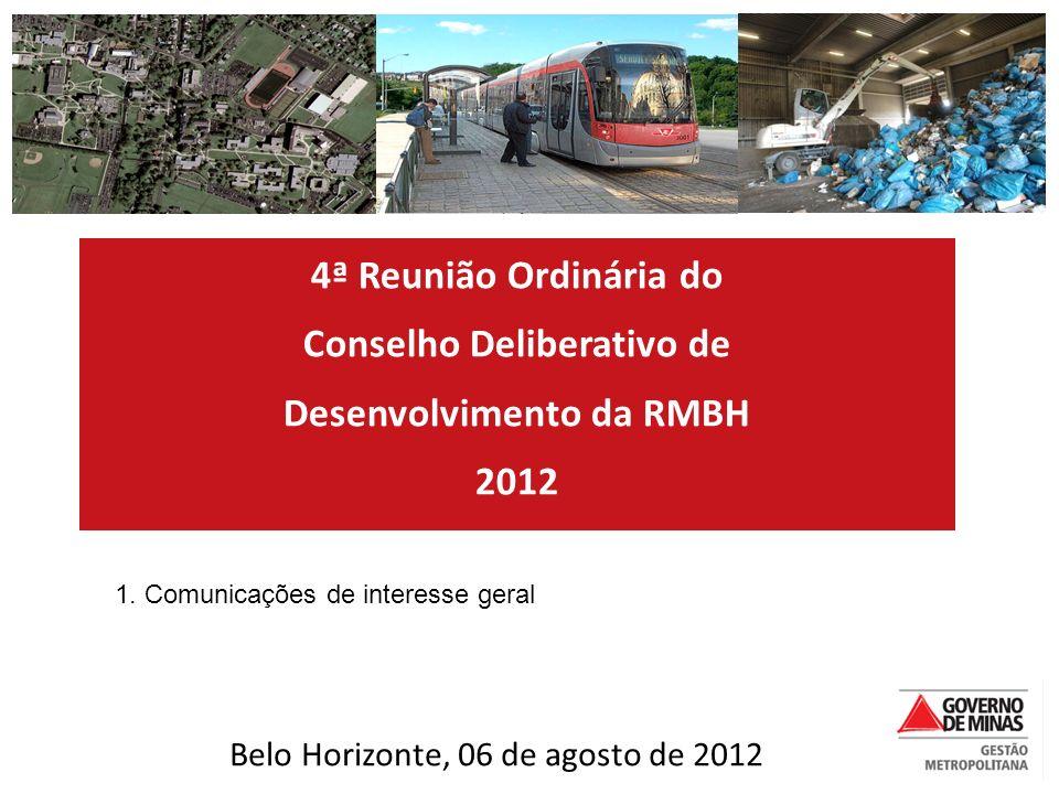 4ª Reunião Ordinária do Conselho Deliberativo de Desenvolvimento da RMBH 2012 1. Comunicações de interesse geral Belo Horizonte, 06 de agosto de 2012