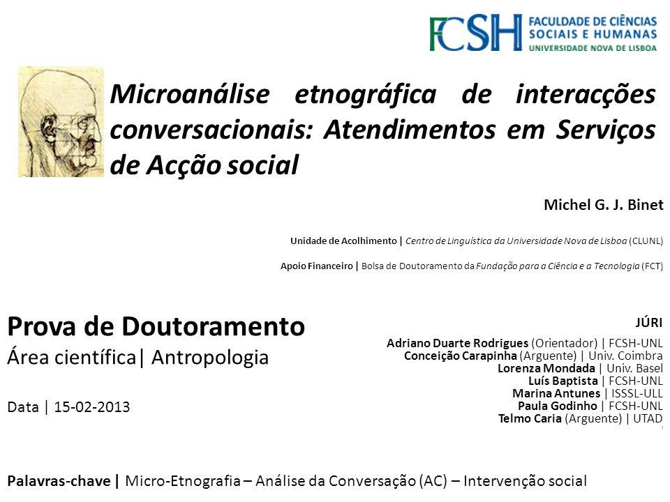 Prova de Doutoramento Área científica| Antropologia Data | 15-02-2013 Microanálise etnográfica de interacções conversacionais: Atendimentos em Serviço