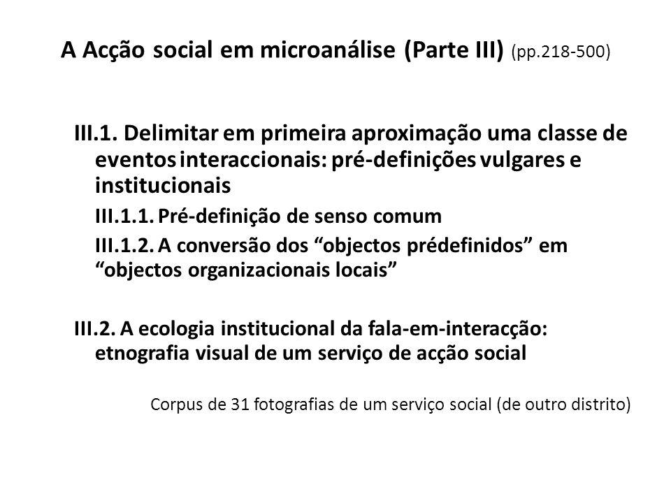 A Acção social em microanálise (Parte III) (pp.218-500) III.1. Delimitar em primeira aproximação uma classe de eventos interaccionais: pré-definições