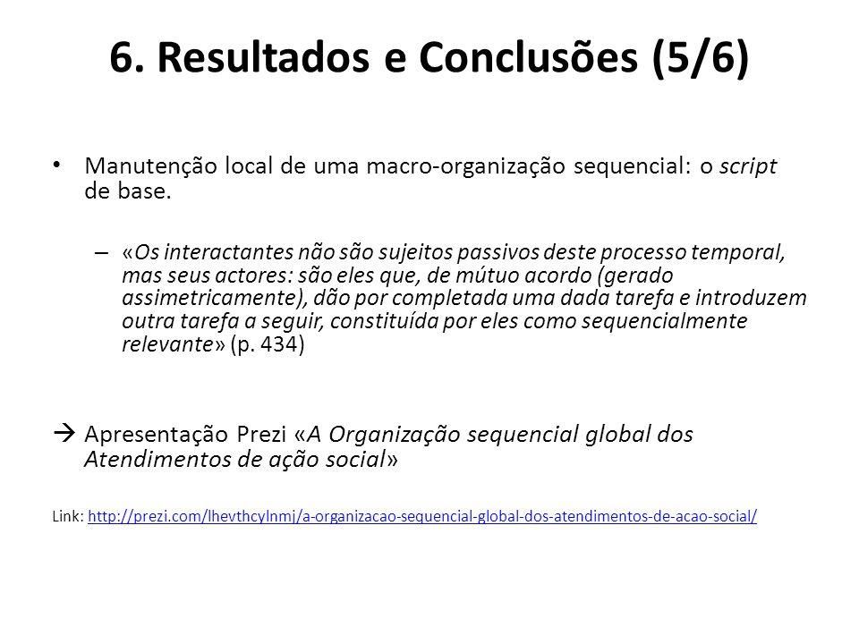 6. Resultados e Conclusões (5/6) Manutenção local de uma macro-organização sequencial: o script de base. – «Os interactantes não são sujeitos passivos