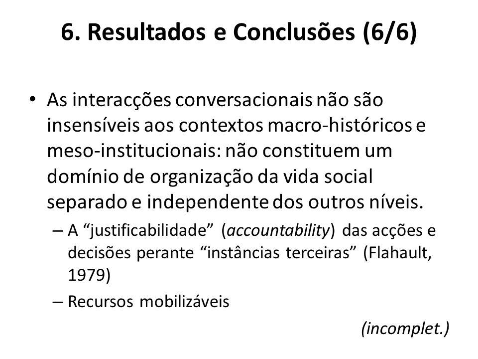 6. Resultados e Conclusões (6/6) As interacções conversacionais não são insensíveis aos contextos macro-históricos e meso-institucionais: não constitu