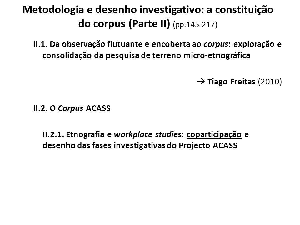 Metodologia e desenho investigativo: a constituição do corpus (Parte II) (pp.145-217) II.1. Da observação flutuante e encoberta ao corpus: exploração