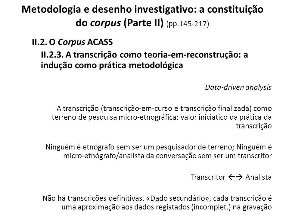 Metodologia e desenho investigativo: a constituição do corpus (Parte II) (pp.145-217) II.2. O Corpus ACASS II.2.3. A transcrição como teoria-em-recons