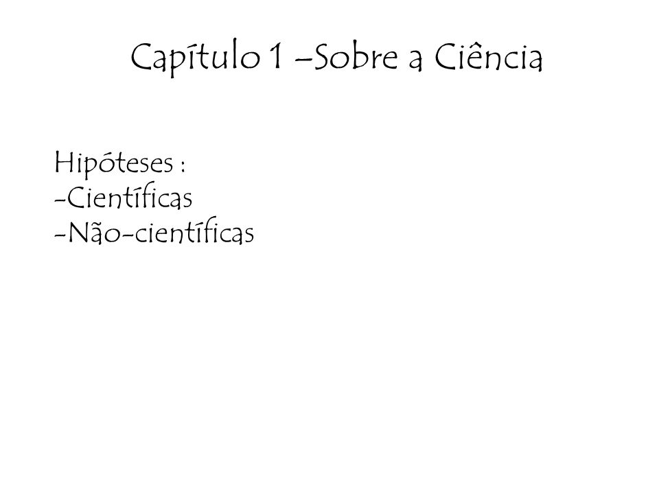 Capítulo 1 –Sobre a Ciência Hipóteses : -Científicas -Não-científicas
