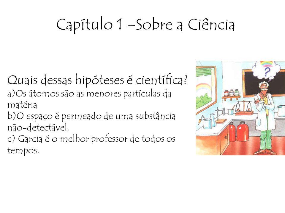 Capítulo 1 –Sobre a Ciência Quais dessas hipóteses é científica.