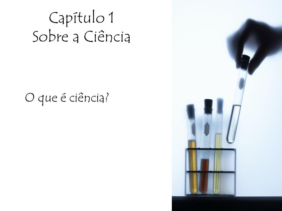 Capítulo 1 Sobre a Ciência O que é ciência?