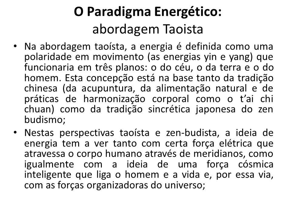 O Paradigma Energético: abordagem Taoista Na abordagem taoísta, a energia é definida como uma polaridade em movimento (as energias yin e yang) que funcionaria em três planos: o do céu, o da terra e o do homem.