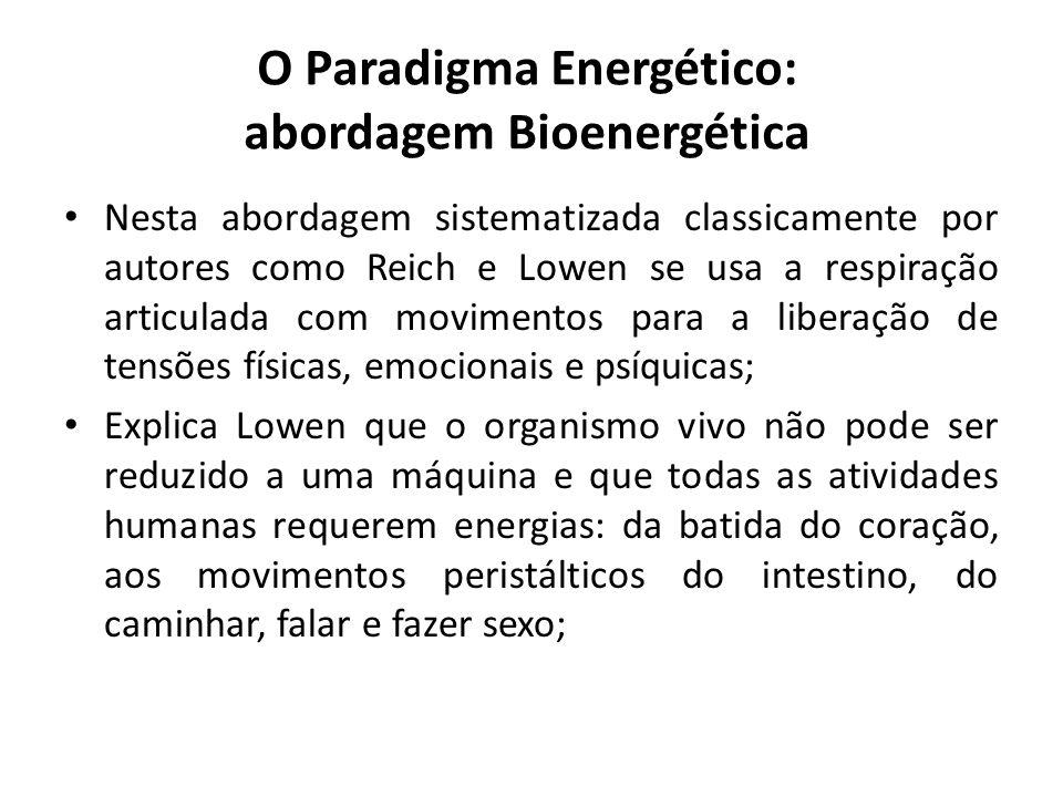 O Paradigma Energético: abordagem Bioenergética Nesta abordagem sistematizada classicamente por autores como Reich e Lowen se usa a respiração articul