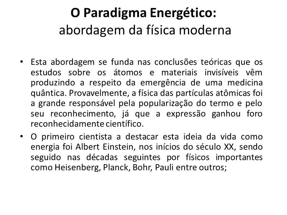 O Paradigma Energético: abordagem da física moderna Esta abordagem se funda nas conclusões teóricas que os estudos sobre os átomos e materiais invisíveis vêm produzindo a respeito da emergência de uma medicina quântica.