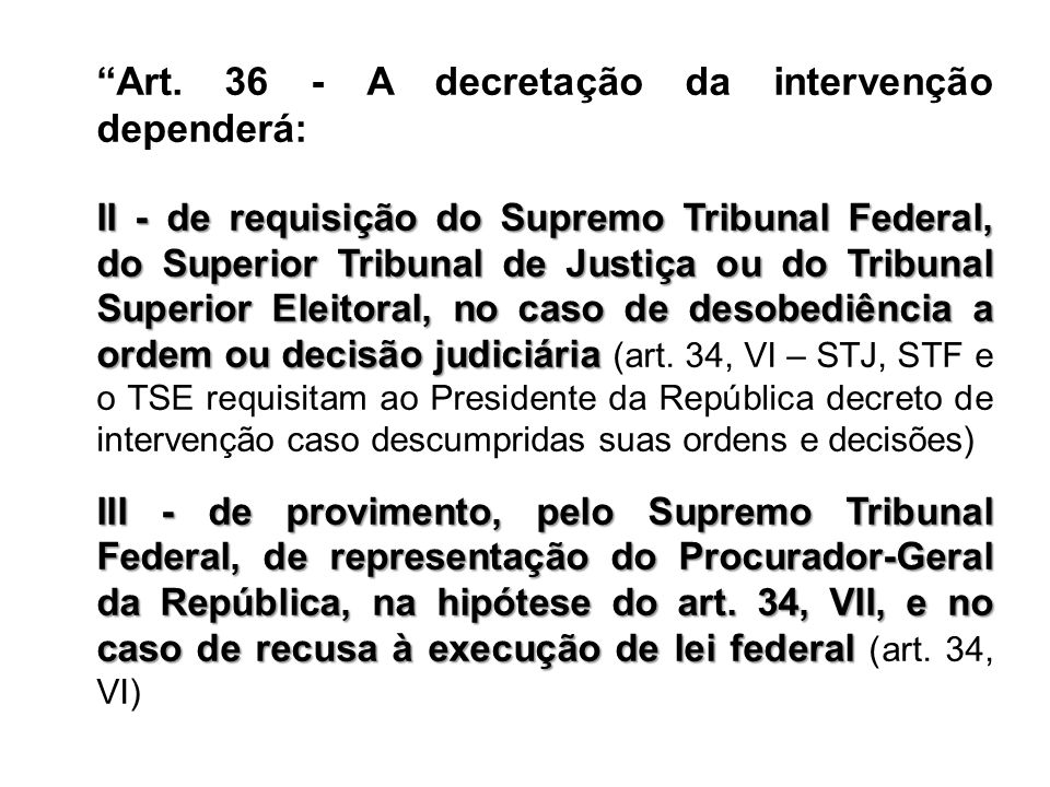 Art. 36 - A decretação da intervenção dependerá: II - de requisição do Supremo Tribunal Federal, do Superior Tribunal de Justiça ou do Tribunal Superi