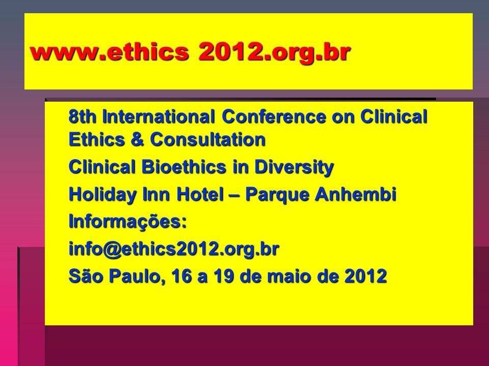 www.ethics 2012.org.br 8th International Conference on Clinical Ethics & Consultation Clinical Bioethics in Diversity Holiday Inn Hotel – Parque Anhembi Informações:info@ethics2012.org.br São Paulo, 16 a 19 de maio de 2012