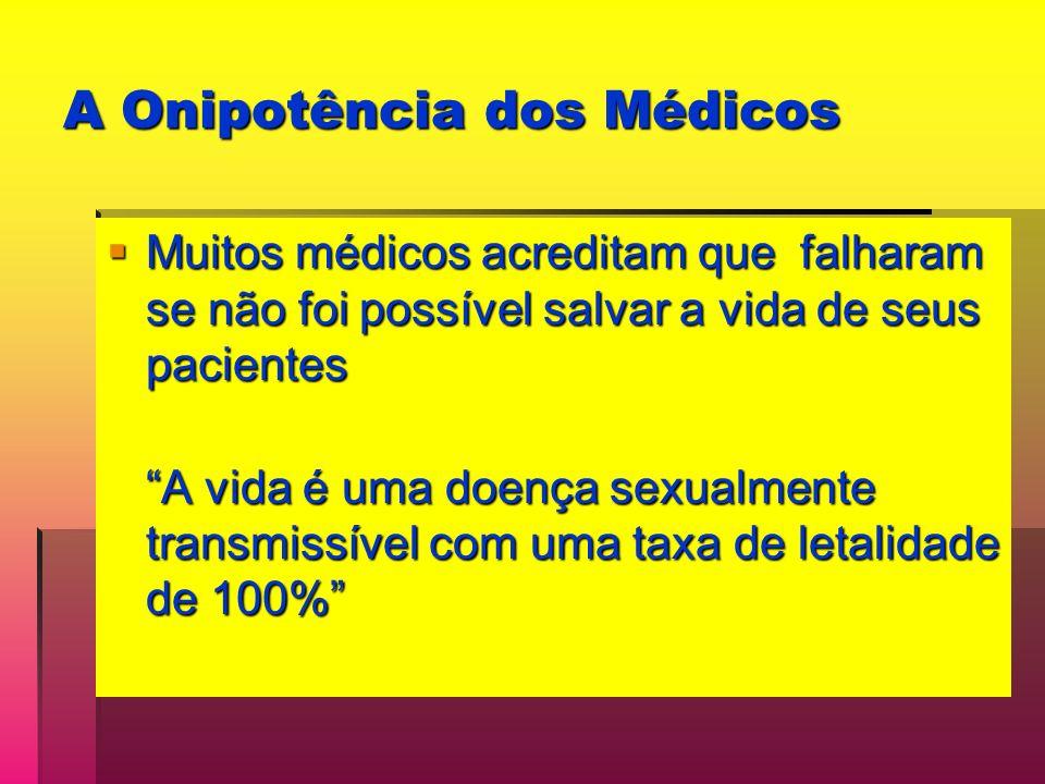 A Onipotência dos Médicos Muitos médicos acreditam que falharam se não foi possível salvar a vida de seus pacientes Muitos médicos acreditam que falha