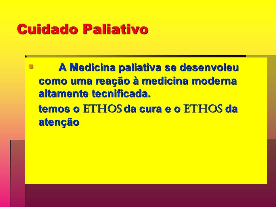 Cuidado Paliativo A Medicina paliativa se desenvoleu como uma reação à medicina moderna altamente tecnificada. A Medicina paliativa se desenvoleu como