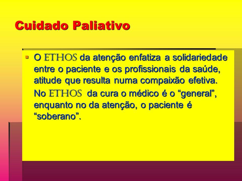Cuidado Paliativo O Ethos da atenção enfatiza a solidariedade entre o paciente e os profissionais da saúde, atitude que resulta numa compaixão efetiva.