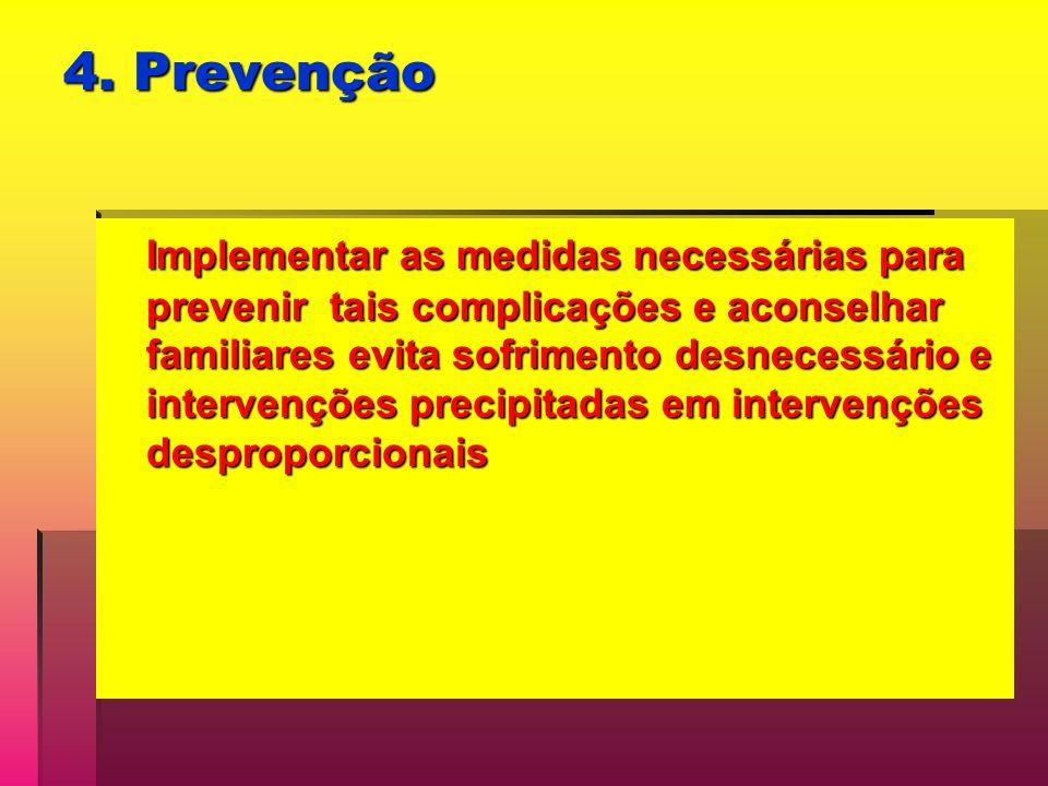 4. Prevenção Implementar as medidas necessárias para prevenir tais complicações e aconselhar familiares evita sofrimento desnecessário e intervenções