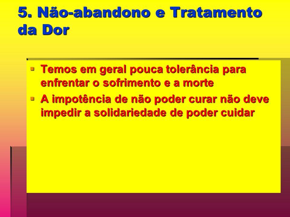5. Não-abandono e Tratamento da Dor Temos em geral pouca tolerância para enfrentar o sofrimento e a morte Temos em geral pouca tolerância para enfrent