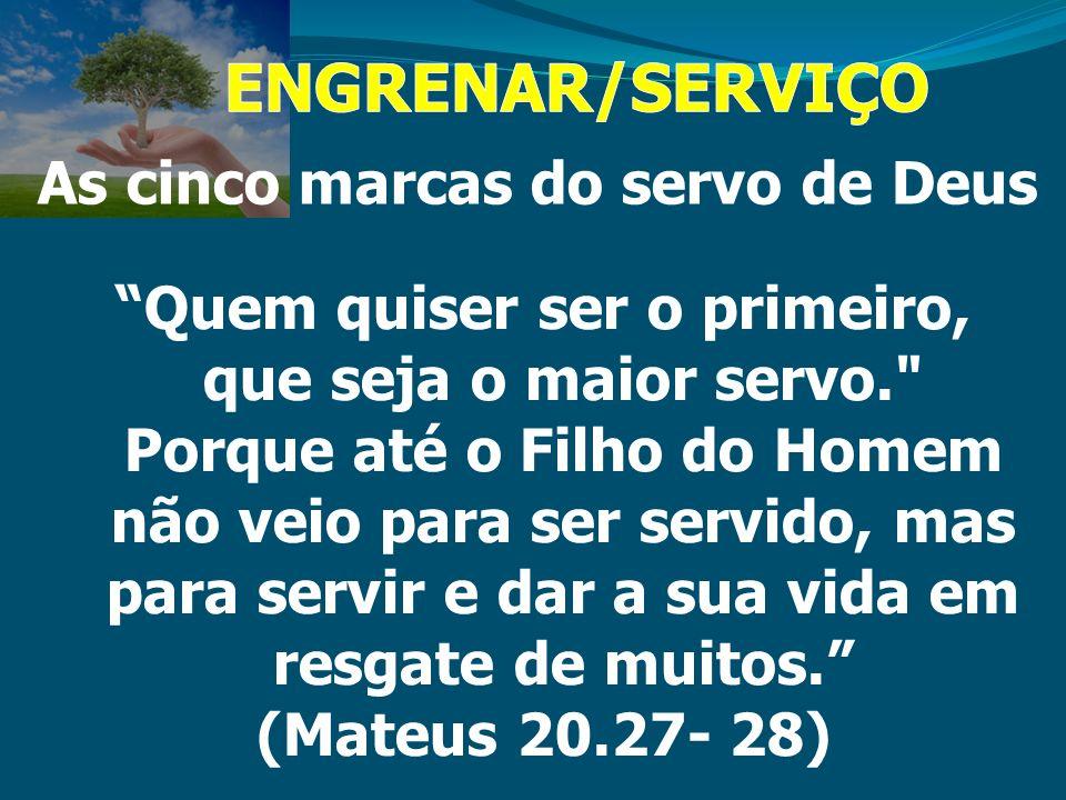 As cinco marcas do servo de Deus Quem quiser ser o primeiro, que seja o maior servo.