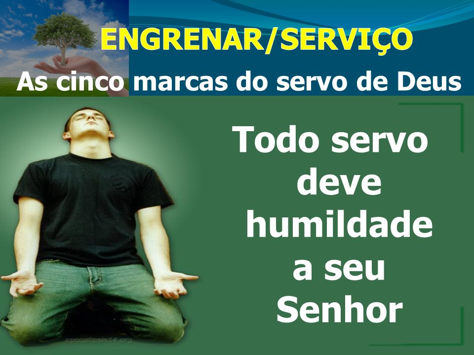 As cinco marcas do servo de Deus Todo servo deve humildade a seu Senhor