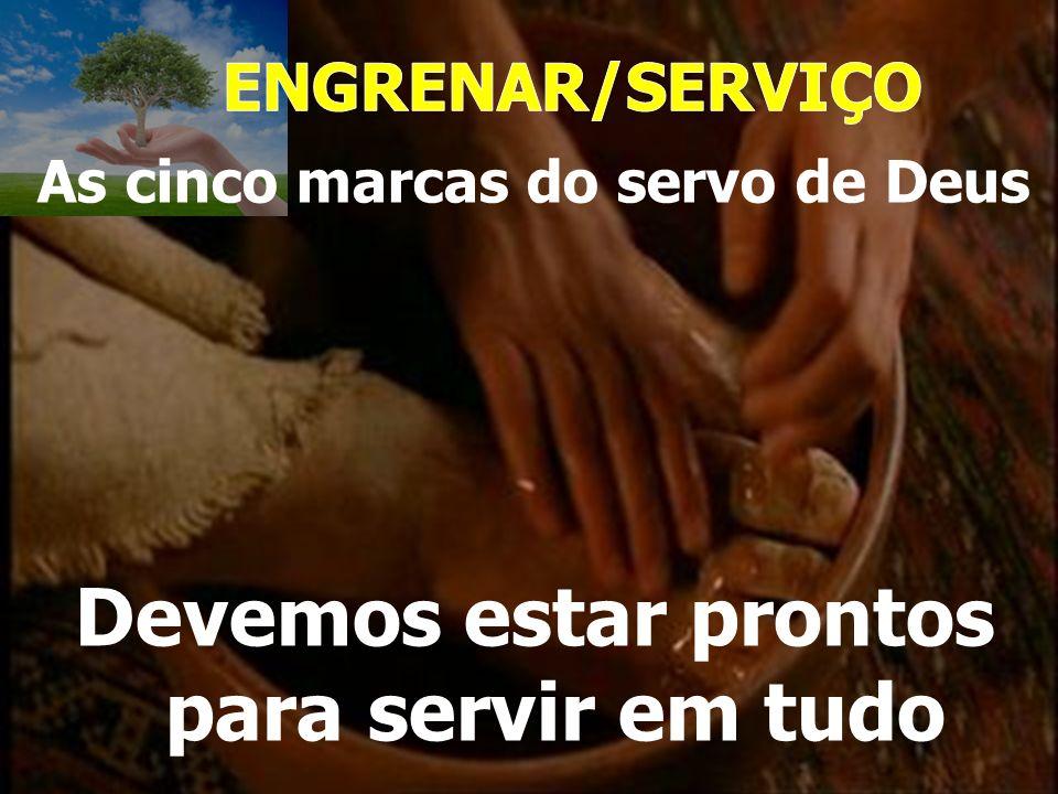 As cinco marcas do servo de Deus Devemos estar prontos para servir em tudo