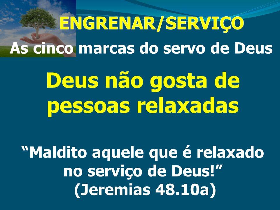 As cinco marcas do servo de Deus Deus não gosta de pessoas relaxadas Maldito aquele que é relaxado no serviço de Deus! (Jeremias 48.10a)