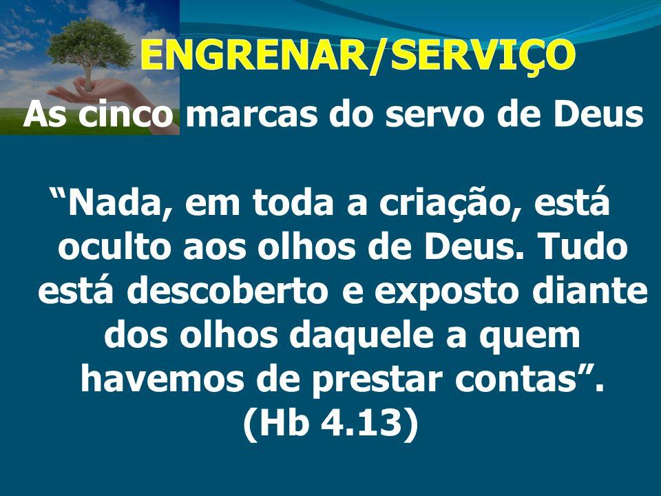 As cinco marcas do servo de Deus Nada, em toda a criação, está oculto aos olhos de Deus. Tudo está descoberto e exposto diante dos olhos daquele a que
