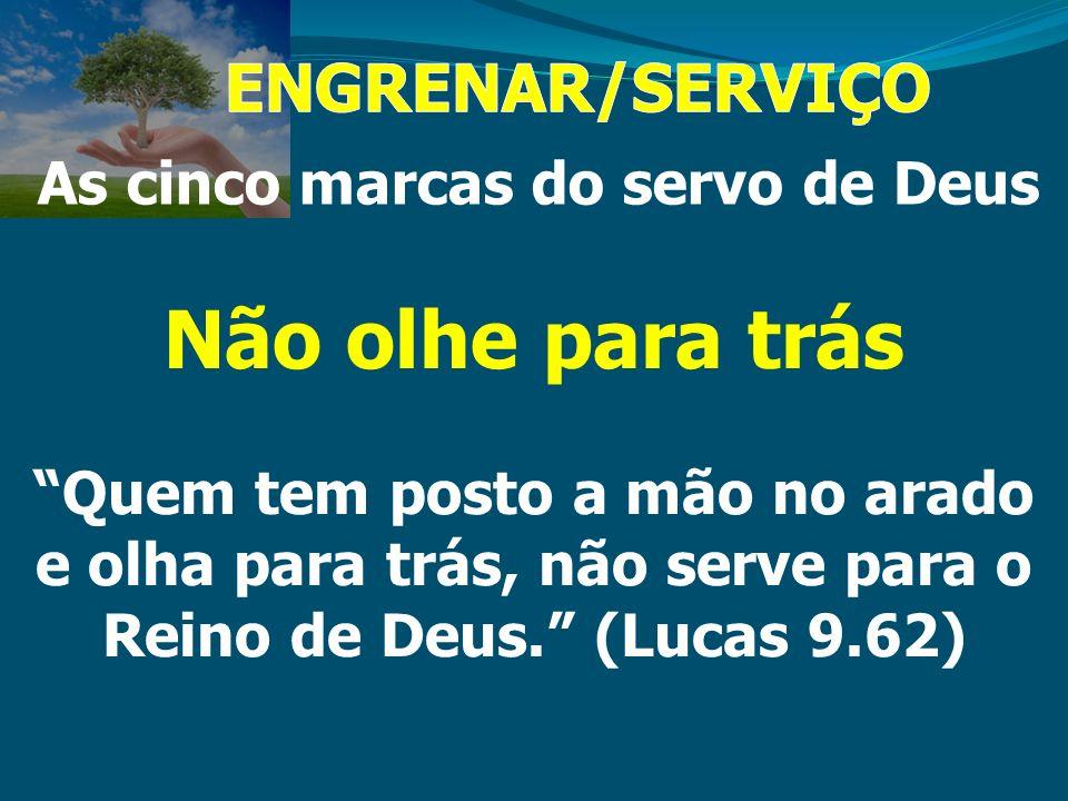 As cinco marcas do servo de Deus Não olhe para trás Quem tem posto a mão no arado e olha para trás, não serve para o Reino de Deus. (Lucas 9.62)