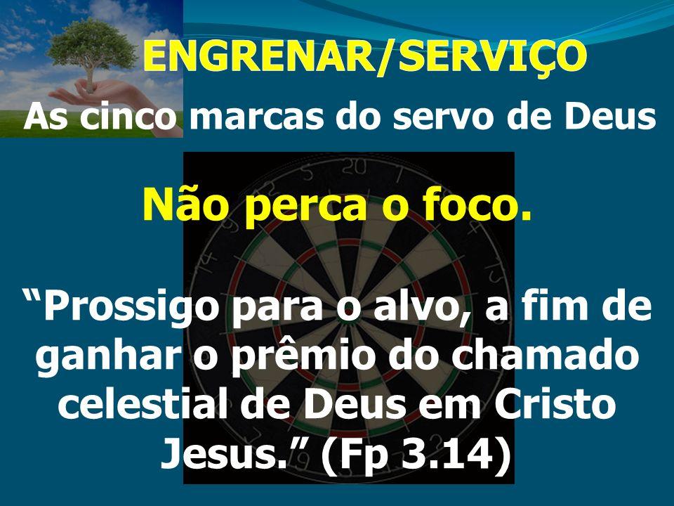 As cinco marcas do servo de Deus Não perca o foco. Prossigo para o alvo, a fim de ganhar o prêmio do chamado celestial de Deus em Cristo Jesus. (Fp 3.