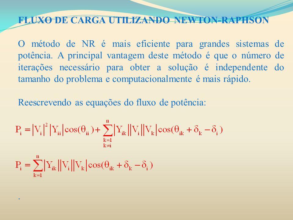 FLUXO DE CARGA UTILIZANDO NEWTON-RAPHSON O método de NR é mais eficiente para grandes sistemas de potência. A principal vantagem deste método é que o