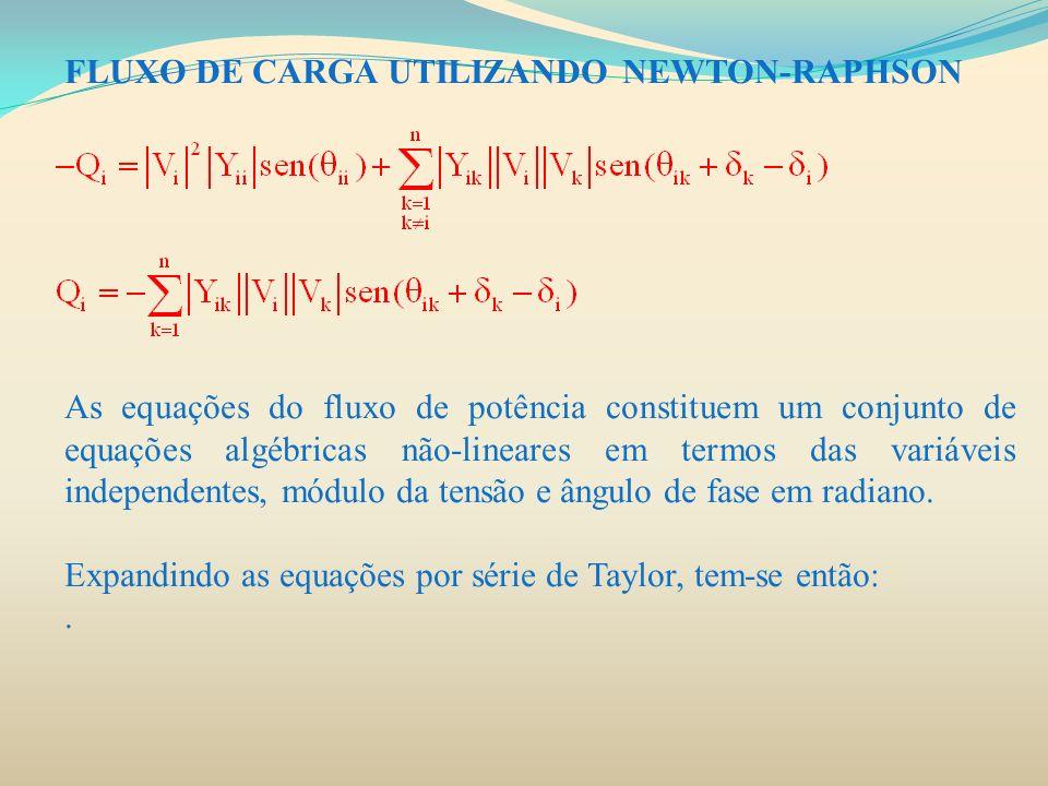 FLUXO DE CARGA UTILIZANDO NEWTON-RAPHSON As equações do fluxo de potência constituem um conjunto de equações algébricas não-lineares em termos das var