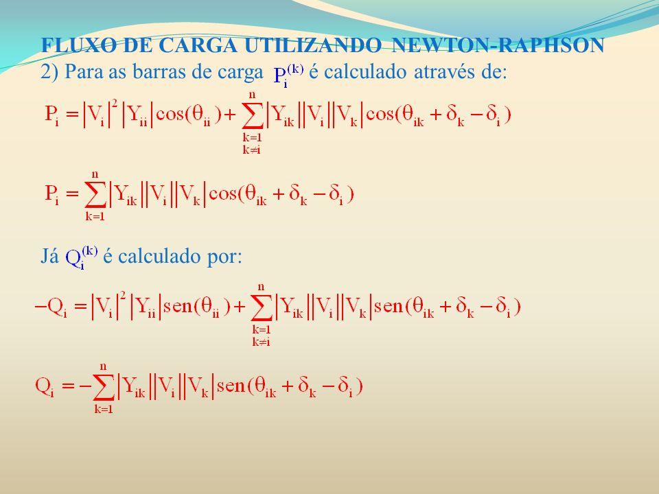 FLUXO DE CARGA UTILIZANDO NEWTON-RAPHSON 2) Para as barras de carga é calculado através de: Já é calculado por:.