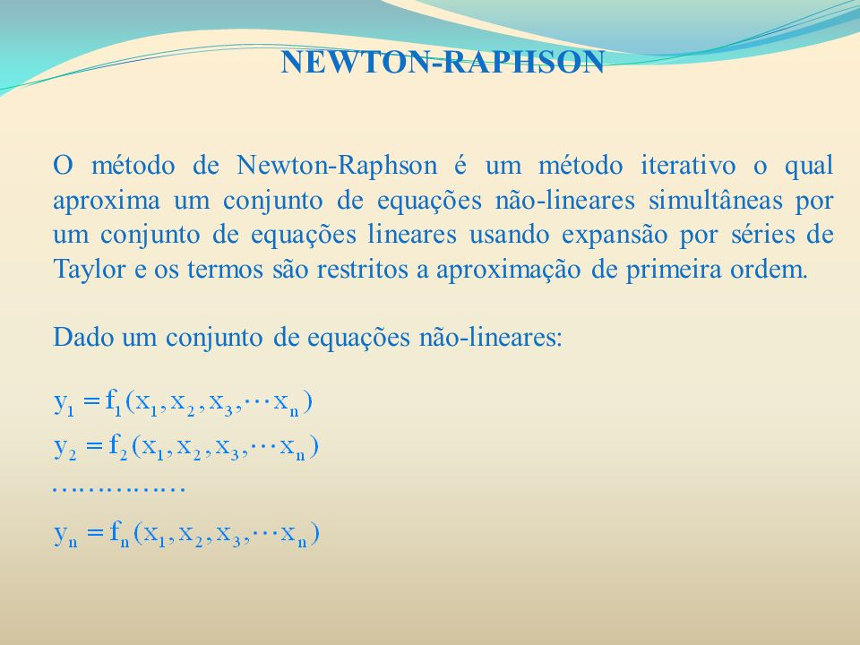 NEWTON-RAPHSON Como estimativa inicial da solução tem o seguinte vetor: Assumindo que são as correções das respectivas estimativas iniciais, tem-se que: