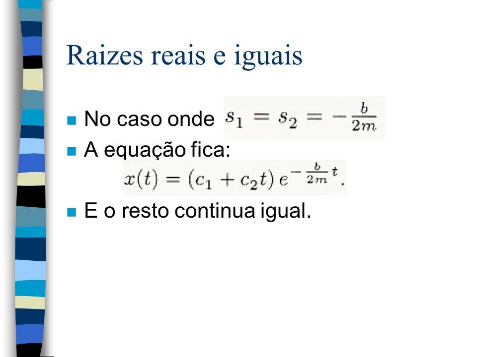 Raizes reais e iguais n No caso onde n A equação fica: n E o resto continua igual.