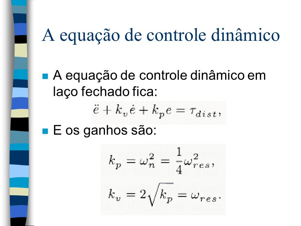 A equação de controle dinâmico n A equação de controle dinâmico em laço fechado fica: n E os ganhos são: